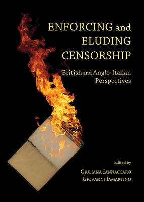 Enforcing and Eluding Censorship: British and Anglo-Italian Perspectives (Hardback)