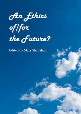An Ethics of/For the Future? (Hardback)