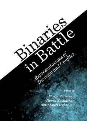 Binaries in Battle: Representations of Division and Conflict (Hardback)
