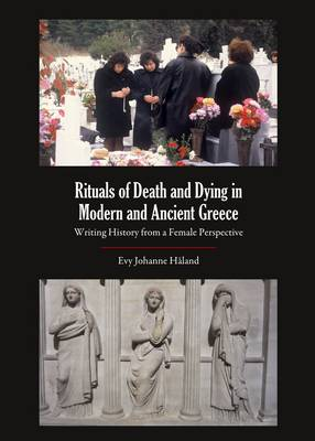 Rituals of Death and Dying in Modern and Ancient Greece: Writing History from a Female Perspective (Hardback)