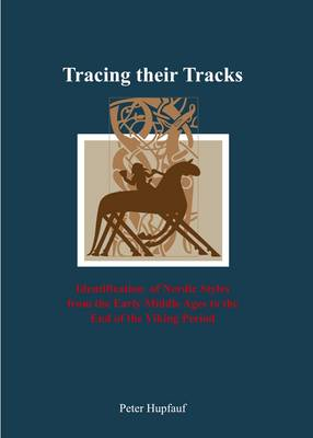 Tracing Their Tracks: Identification of Nordic Styles from the Early Middle Ages to the End of the Viking Period (Hardback)