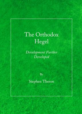 The Orthodox Hegel: Development Further Developed (Hardback)