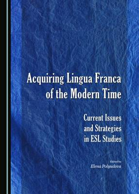 Acquiring Lingua Franca of the Modern Time: Current Issues and Strategies in ESL Studies (Hardback)