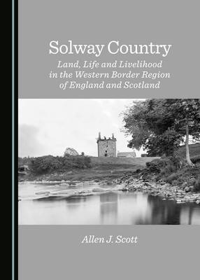 Solway Country: Land, Life and Livelihood in the Western Border Region of England and Scotland (Hardback)