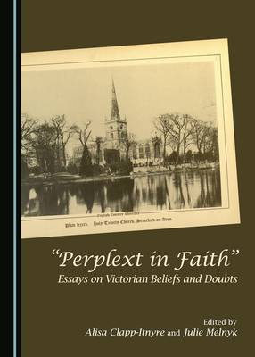 """""""Perplext in Faith"""": Essays on Victorian Beliefs and Doubts (Hardback)"""