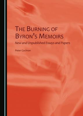 The Burning of Byron's Memoirs: New and Unpublished Essays and Papers (Hardback)