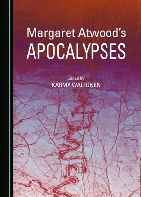 Margaret Atwood's Apocalypses (Hardback)
