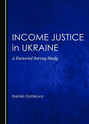 Income Justice in Ukraine: A Factorial Survey Study (Hardback)
