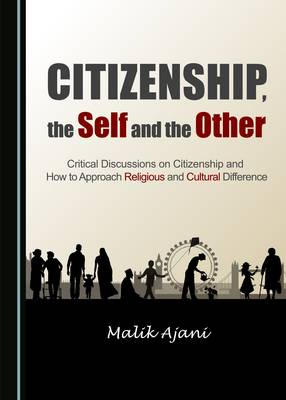 Citizenship, the Self and the Other: Critical Discussions on Citizenship and How to Approach Religious and Cultural Difference (Hardback)