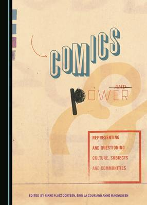 Comics and Power: Representing and Questioning Culture, Subjects and Communities (Hardback)