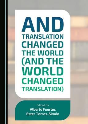 And Translation Changed the World (and the World Changed Translation) (Hardback)
