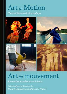Art in Motion: Current Research in Screendance / Art en mouvement (Hardback)