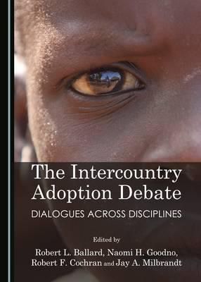 The Intercountry Adoption Debate: Dialogues Across Disciplines (Hardback)