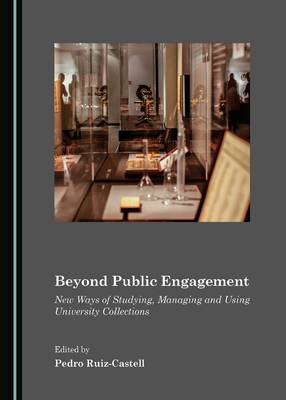 Beyond Public Engagement: New Ways of Studying, Managing and Using University Collections (Hardback)