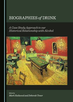 Biographies of Drink: A Case Study Approach to Our Historical Relationship with Alcohol (Hardback)