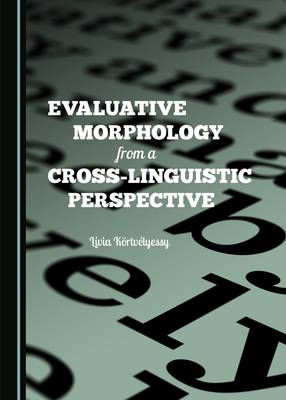 Evaluative Morphology from a Cross-Linguistic Perspective (Hardback)