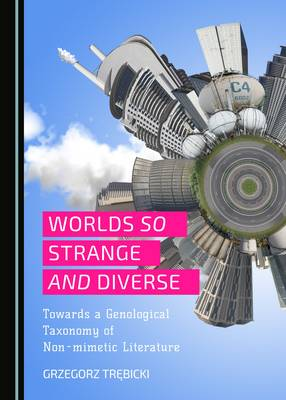 Worlds So Strange and Diverse: Towards a Genological Taxonomy of Non-Mimetic Literature (Hardback)