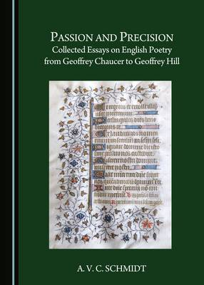 Passion and Precision: Collected Essays on English Poetry from Geoffrey Chaucer to Geoffrey Hill (Hardback)