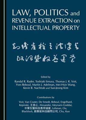 Law, Politics and Revenue Extraction on Intellectual Property (Hardback)