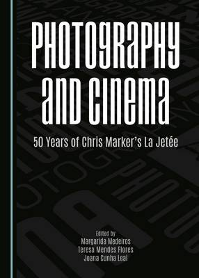 Photography and Cinema: 50 Years of Chris Marker's la Jetee (Hardback)