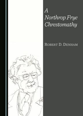 A Northrop Frye Chrestomathy (Hardback)
