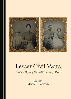 Lesser Civil Wars: Civilians Defining War and the Memory of War (Paperback)