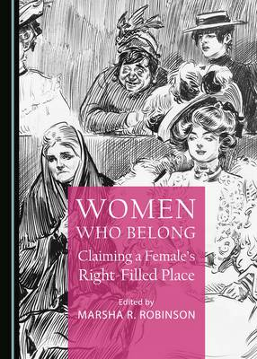 Women Who Belong: Claiming a Female's Right-Filled Place (Paperback)