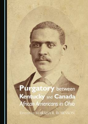 Purgatory Between Kentucky and Canada: African Americans in Ohio (Paperback)