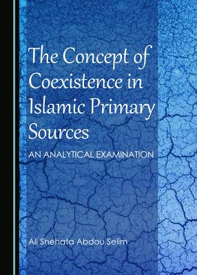 The Concept of Coexistence in Islamic Primary Sources: An Analytical Examination (Hardback)