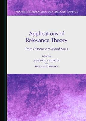 Applications of Relevance Theory: From Discourse to Morphemes (Hardback)