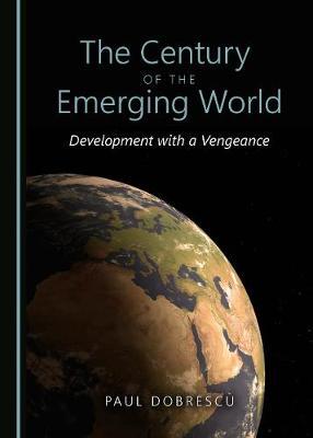 The Century of the Emerging World: Development with a Vengeance (Hardback)