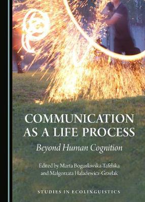 Communication as a Life Process: Beyond Human Cognition (Hardback)