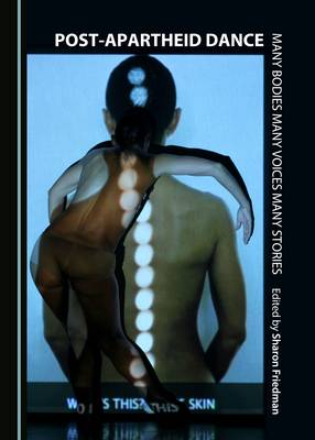 Post-Apartheid Dance: Many Bodies Many Voices Many Stories (Paperback)
