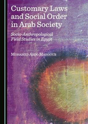 Customary Laws and Social Order in Arab Society: Socio-Anthropological Field Studies in Egypt (Hardback)