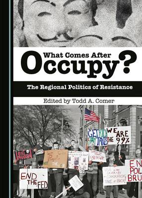 What Comes After Occupy?: The Regional Politics of Resistance (Hardback)