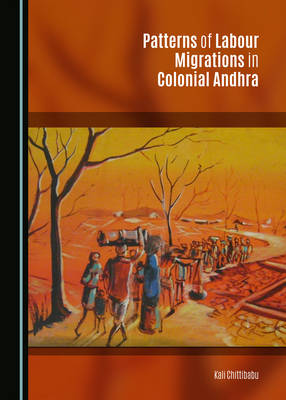 Patterns of Labour Migrations in Colonial Andhra (Hardback)