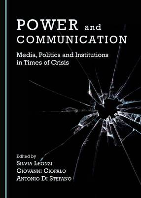 Power and Communication: Media, Politics and Institutions in Times of Crisis (Hardback)