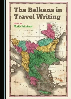 The Balkans in Travel Writing (Hardback)