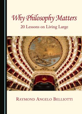 Why Philosophy Matters: 20 Lessons on Living Large (Hardback)