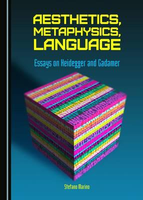 Aesthetics, Metaphysics, Language: Essays on Heidegger and Gadamer (Hardback)