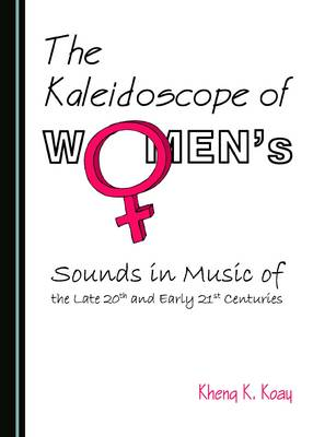 The Kaleidoscope of Women's Sounds in Music of the Late 20th and Early 21st Centuries (Hardback)