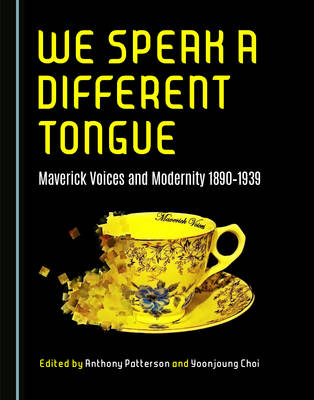 We Speak a Different Tongue: Maverick Voices and Modernity 1890-1939 (Hardback)