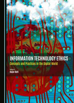 Information Technology Ethics: Concepts and Practices in the Digital World (Hardback)
