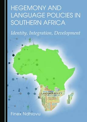Hegemony and Language Policies in Southern Africa: Identity, Integration, Development (Hardback)