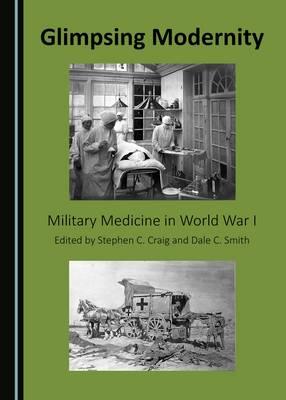 Glimpsing Modernity: Military Medicine in World War I (Hardback)