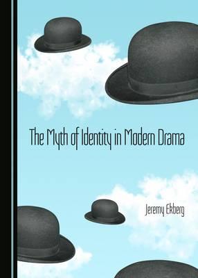 The Myth of Identity in Modern Drama (Hardback)