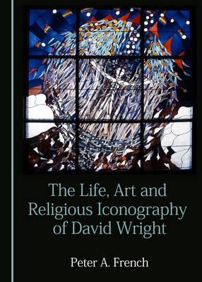 The Life, Art and Religious Iconography of David Wright (Hardback)