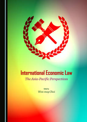International Economic Law: The Asia-Pacific Perspectives (Hardback)