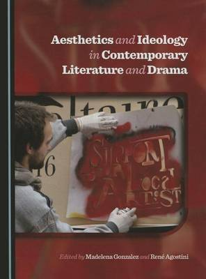 Aesthetics and Ideology in Contemporary Literature and Drama (Hardback)