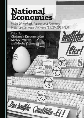 National Economies: Volks-Wirtschaft, Racism and Economy in Europe between the Wars (1918-1939/45) (Hardback)
